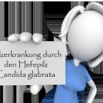 Pilzerkrankung durch den Hefepilz Candida glabrata